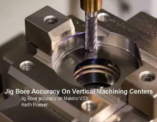 Jig Bore Accuracy On Vertical Machining Centers: Jig Bore accuracy on Makino V33i (Keith Roeser)