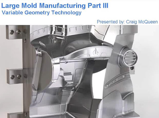 Large Mold Manufacturing Part III: Variable Geometry Technology (Presented By: Craig McQueen)