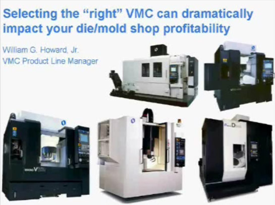 Selecting the 'right' VMC can dramatically impact your die/mold shop profitability (William G. Howard, Jr., VMC Product Line Manager)